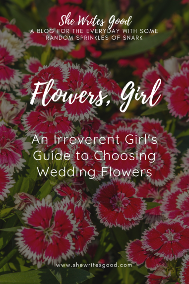 Flowers Girl, An Irreverent Girl's Guide to Choosing Wedding Flowers